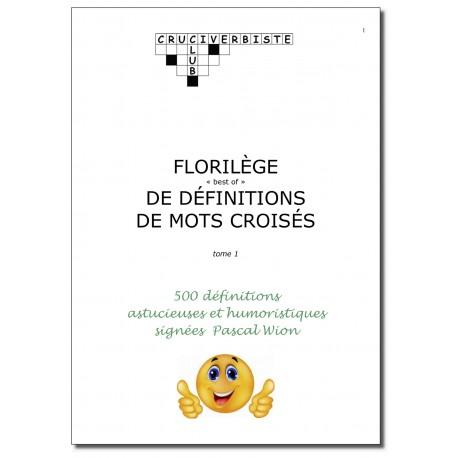FLORILÈGE DE DÉFINITIONS DE MOTS CROISÉS- tome 1